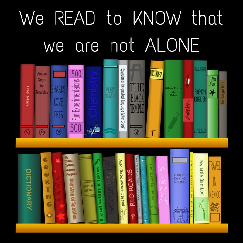 We READ to KNOW that we not ALONE